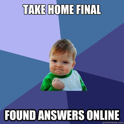 Take Home Final Found answers online - Take Home Final Found answers online  Success Kid