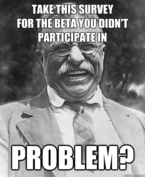 take this survey for the beta you didn't participate in problem?