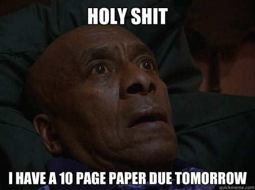 Holy Shit I have a 10 page paper due tomorrow