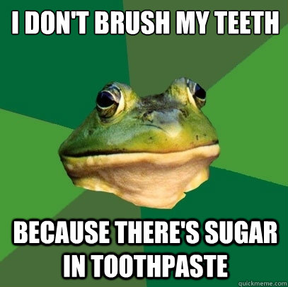 I don't brush my teeth Because there's sugar in toothpaste - I don't brush my teeth Because there's sugar in toothpaste  Foul Bachelor Frog