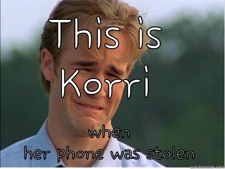 stolen phone - THIS IS KORRI WHEN HER PHONE WAS STOLEN 1990s Problems