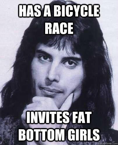 Has a bicycle race invites fat bottom girls