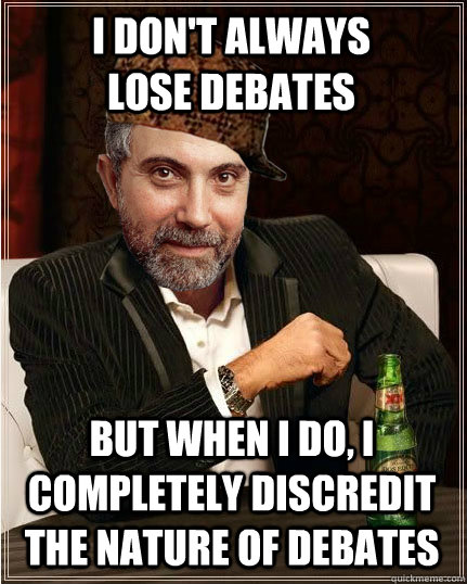 I don't always lose debates but when I do, I completely discredit the nature of debates