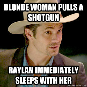 Blonde Woman pulls a shotgun Raylan immediately sleeps with her  justified