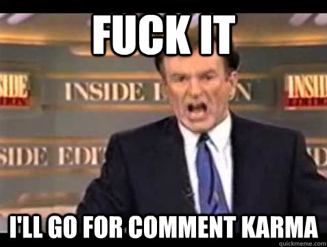 Fuck it I'll Go for Comment Karma - Fuck it I'll Go for Comment Karma  Bill OReilly Fuck It