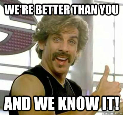 We're better than you and we know it! - We're better than you and we know it!  White Goodman