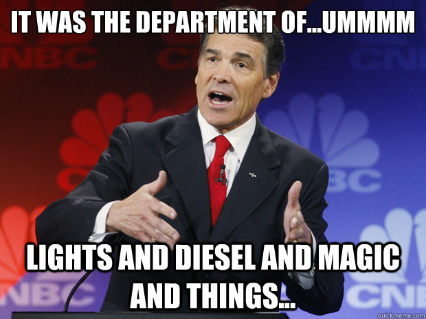 It was the department of...ummmm   lights and diesel and magic and things... - It was the department of...ummmm   lights and diesel and magic and things...  ummmm Rick Perry