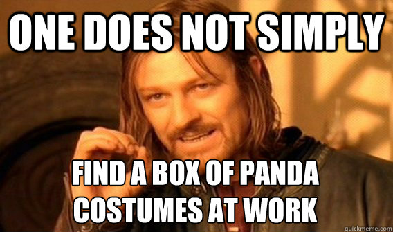 ONE DOES NOT SIMPLY FIND A BOX OF PANDA  COSTUMES AT WORK - ONE DOES NOT SIMPLY FIND A BOX OF PANDA  COSTUMES AT WORK  One Does Not Simply