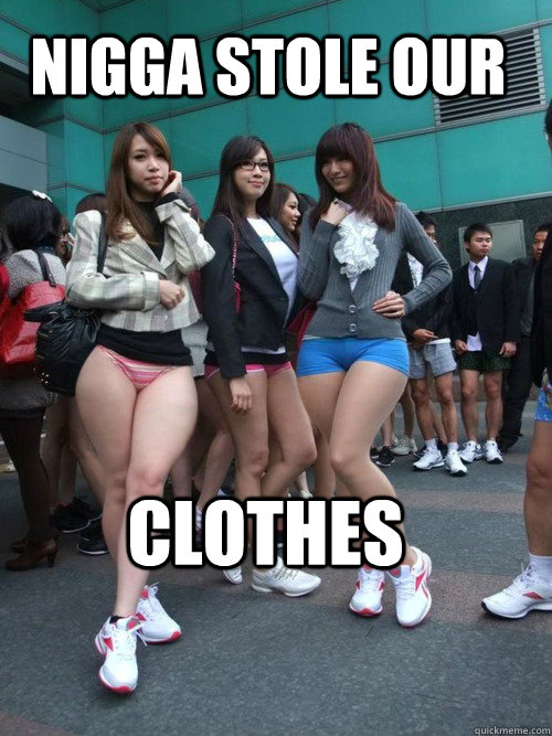 Nigga Stole Our Clothes - JAPAN UNDERWEAR DAY - quickmeme