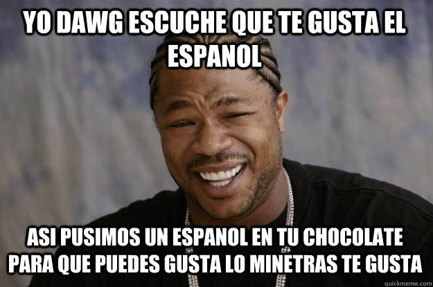 Funny Meme En Espanol : Yo dawg escuche que te gusta el espanol asi pusimos un