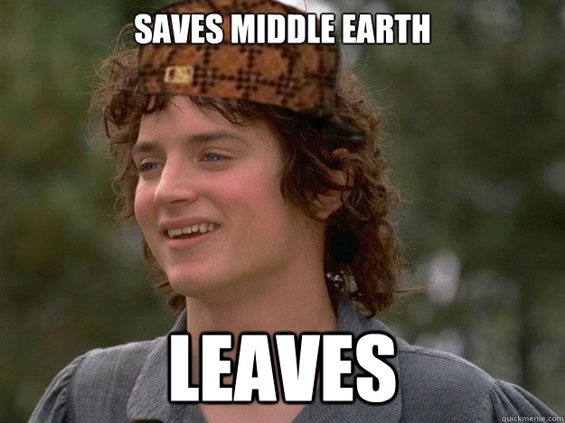 Saves Middle Earth Leaves - Saves Middle Earth Leaves  scumbag frodo