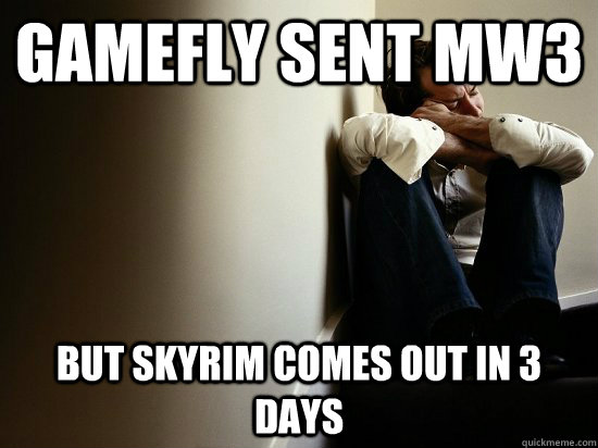 gamefly sent MW3 but skyrim comes out in 3 days