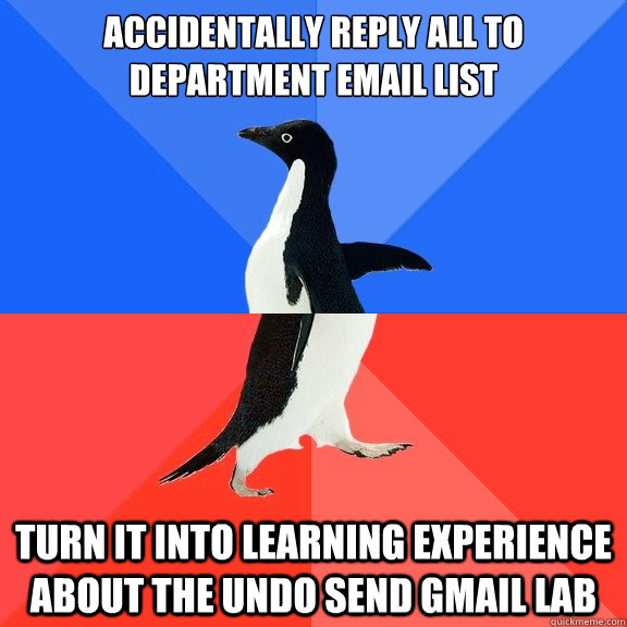 accidentally reply all to department email list turn it into learning experience about the Undo Send gmail lab - accidentally reply all to department email list turn it into learning experience about the Undo Send gmail lab  Socially Awkward Awesome Penguin