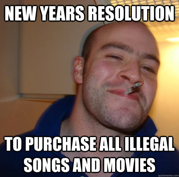New years resolution to purchase all illegal songs and movies - New years resolution to purchase all illegal songs and movies  Misc