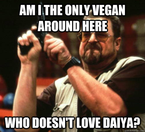 Am I the only vegan around here who doesn't LOVE Daiya? - Am I the only vegan around here who doesn't LOVE Daiya?  Am I The Only One Around Here