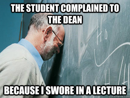 The student complained to the dean because i swore in a lecture - The student complained to the dean because i swore in a lecture  Misc