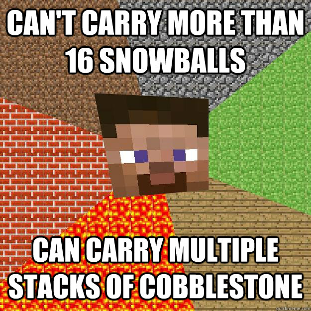 Can't carry more than 16 snowballs Can carry multiple stacks of cobblestone - Can't carry more than 16 snowballs Can carry multiple stacks of cobblestone  Minecraft