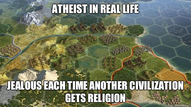 Atheist in real life Jealous each time another civilization gets religion