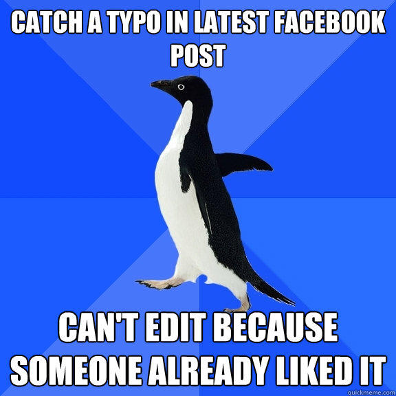 Catch a typo in latest facebook post can't edit because someone already liked it - Catch a typo in latest facebook post can't edit because someone already liked it  Socially Awkward Penguin