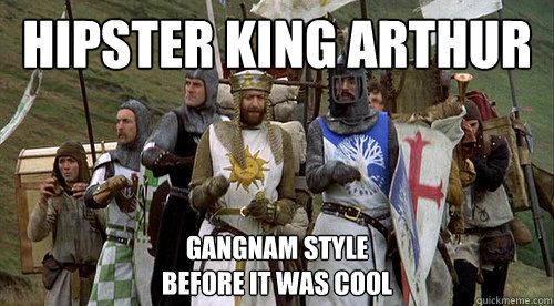 Hipster king arthur gangnam style  before it was cool - Hipster king arthur gangnam style  before it was cool  Monty Pythons Holy Grail