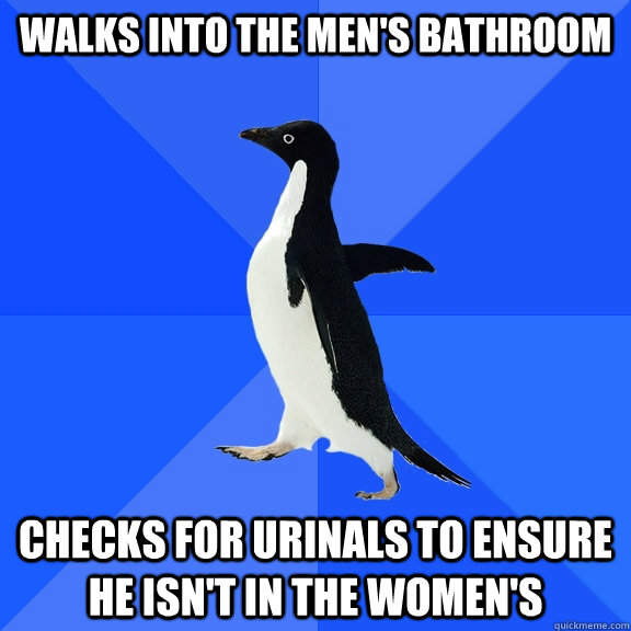 Walks into the Men's Bathroom checks for urinals to ensure he isn't in the Women's - Walks into the Men's Bathroom checks for urinals to ensure he isn't in the Women's  Socially Awkward Penguin