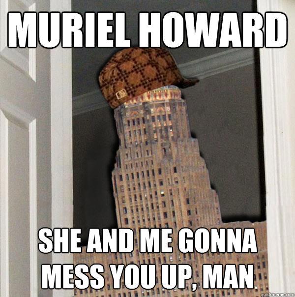 muriel howard she and me gonna mess you up, man  Scumbag Buffalo