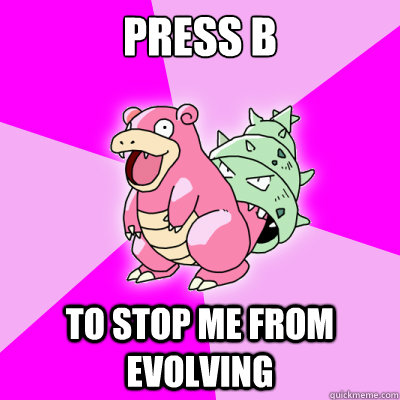 Press B To stop me from evolving - Press B To stop me from evolving  Misc