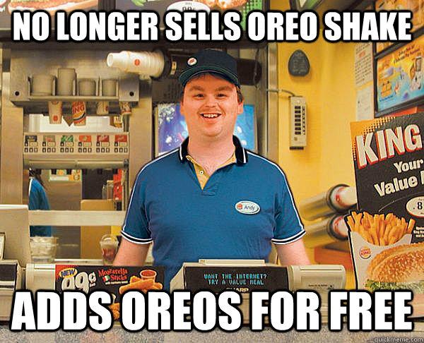 no longer sells oreo shake Adds oreos for free