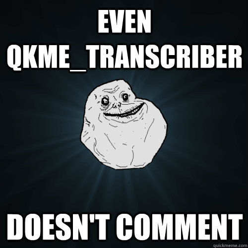 even qkme_transcriber doesn't comment - even qkme_transcriber doesn't comment  Forever Alone
