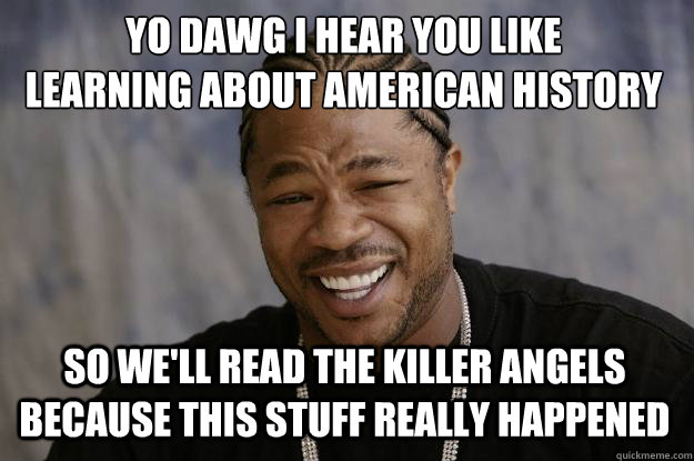 74903524afafc88f429ea3531fa64e8099b0aba39e2bf7f0ade5ddfe17ce1598 yo dawg i hear you like learning about american history so we'll,American History Memes
