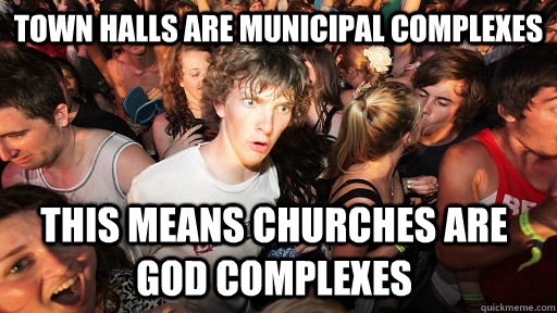 town halls are municipal complexes this means churches are god complexes - town halls are municipal complexes this means churches are god complexes  Sudden Clarity Clarence