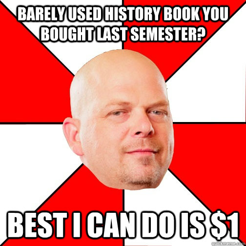 barely used history book you bought last semester? Best I can do is $1 - barely used history book you bought last semester? Best I can do is $1  Pawn Star