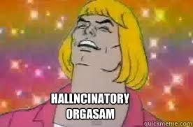 Hallncinatory Orgasam Hallncinatory Orgasam He Man Finish