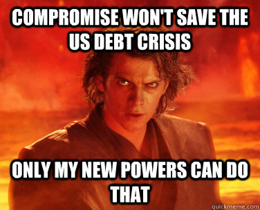 compromise won't save the us debt crisis only my new powers can do that