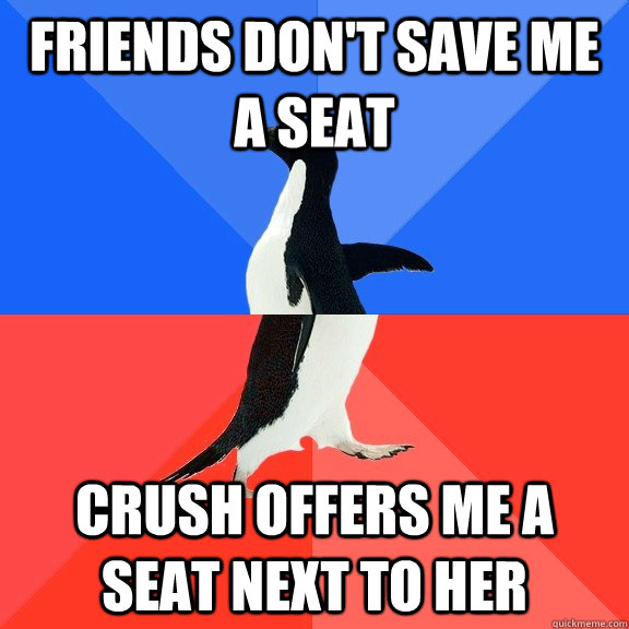 Friends don't save me a seat crush offers me a seat next to her - Friends don't save me a seat crush offers me a seat next to her  Socially Awkward Awesome Penguin