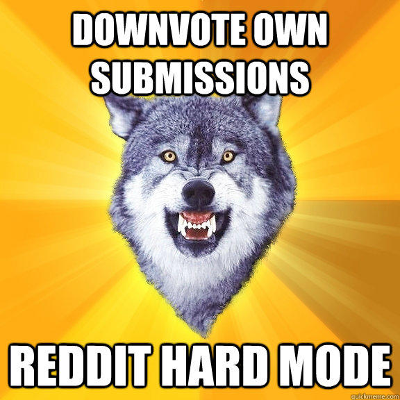 Downvote own submissions Reddit hard mode  Courage Wolf