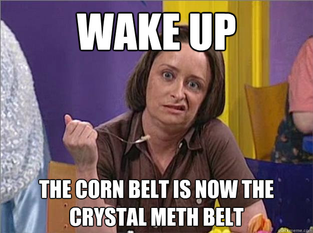 Wake up The corn belt is now the crystal meth belt