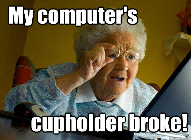 My computer's cupholder broke! - My computer's cupholder broke!  Grandma finds the Internet