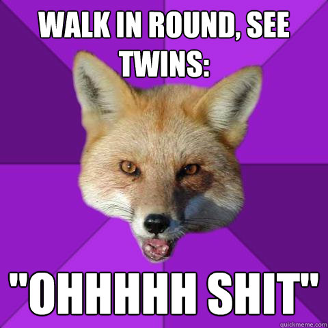 Walk in round, See twins: