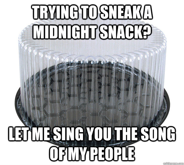 Trying to sneak a midnight snack? Let me sing you the song of my people - Trying to sneak a midnight snack? Let me sing you the song of my people  Scumbag Snack Security