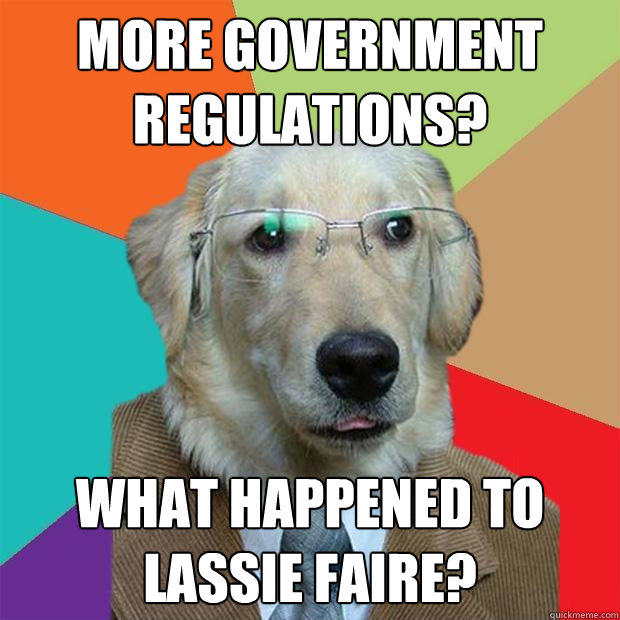 More Government Regulations? What happened to Lassie Faire? - More Government Regulations? What happened to Lassie Faire?  Business Dog