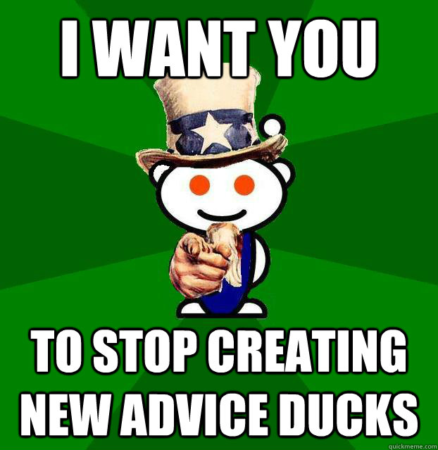 i want you to stop creating new advice ducks