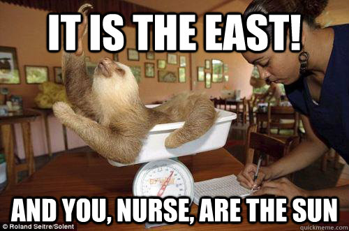 It is the east! And you, nurse, are the sun
