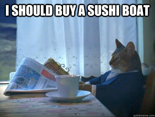 I Should Buy A Sushi Boat 1 Cat Quickmeme