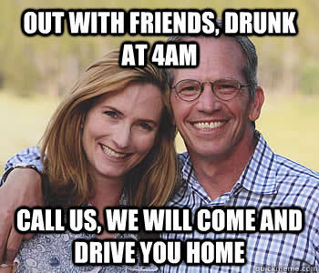 Out with friends, drunk at 4am Call us, we will come and drive you home - Out with friends, drunk at 4am Call us, we will come and drive you home  Good guy parents