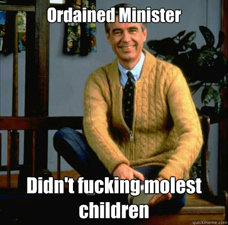 Ordained Minister Didn't fucking molest children