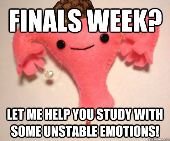 Funny Uterus Meme : Finals week let me help you study with some unstable