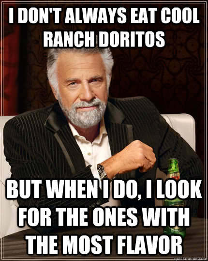 74e7edb032f7108690d8f4ba7bf23c8d17d791910fe7de96ef73e4deb18ee33d i don't always eat cool ranch doritos but when i do, i look for