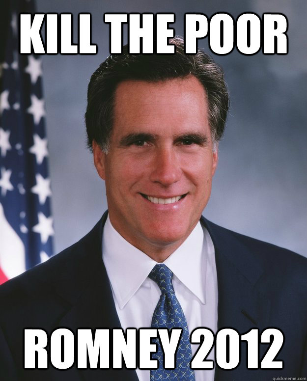 Kill the Poor ROMNEY 2012