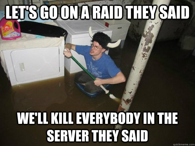 Let's go on a raid they said we'll kill everybody in the server they said - Let's go on a raid they said we'll kill everybody in the server they said  Laundry Room Viking